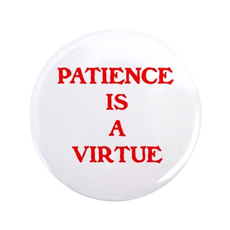 """PATIENCE IS A VIRTUE™ 3.5"""" Button"""