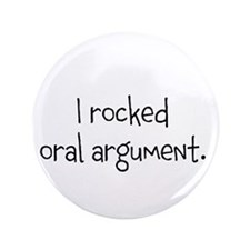 "I rocked oral argument. 3.5"" Button (100 pack"