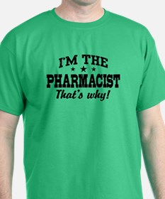 I'm The Pharmacist That's Why T-Shirt