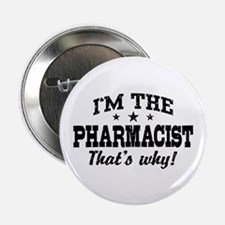 "I'm The Pharmacist That's Why 2.25"" Button"