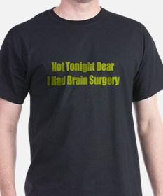 Not Tonight Brain Surgery T-Shirt