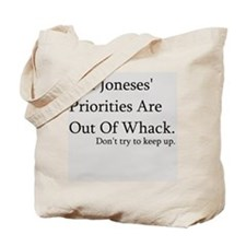 The Joneses' Priorities Are Out Of Whack Tote Bag