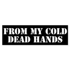From My Cold Dead Hands Bumper Bumper Sticker