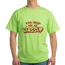 You Had Me At Wassup T-Shirt