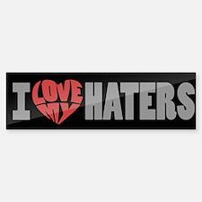 I Love My Haters Bumper Bumper Sticker