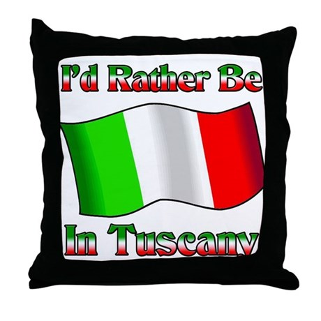 i'd Rather Be In Tuscany Throw Pillow