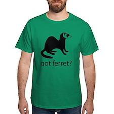 Got ferret? T-Shirt