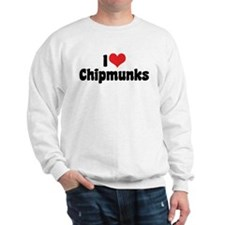I Love Chipmunks Sweatshirt