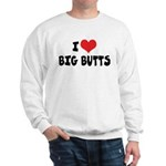 I Love Big Butts Sweatshirt