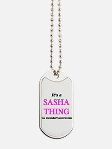 It's a Sasha thing, you wouldn't Dog Tags
