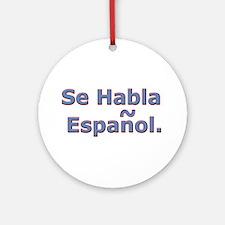 Se Habla Espanol. Ornament (Round)