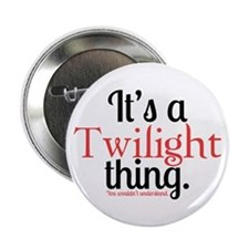 "Twilight Thing 2.25"" Button"