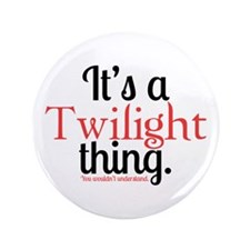 """Twilight Thing 3.5"""" Button"""