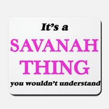 It's a Savanah thing, you wouldn&#39 Mousepad