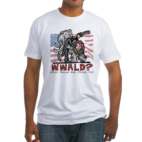 What Would Lincoln Do Fitted T-Shirt