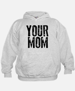 Your Mom Hoodie