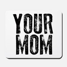 Your Mom Mousepad