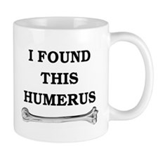 i found this humerus Small Mug