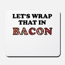 Wrap That In Bacon Mousepad