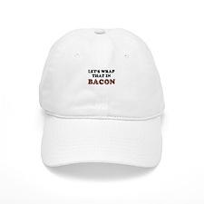 Wrap That In Bacon Baseball Cap