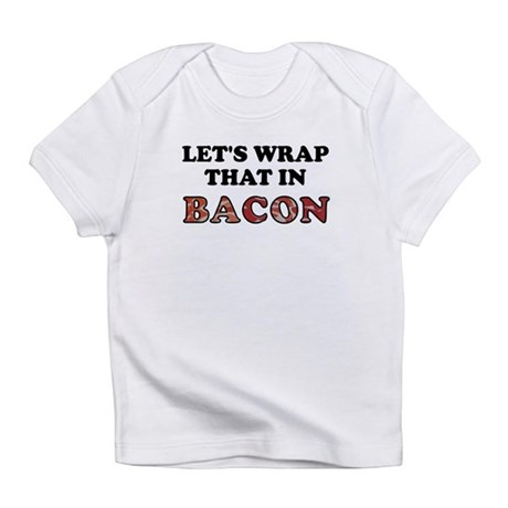 Wrap That In Bacon Infant T-Shirt