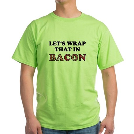 Wrap That In Bacon Green T-Shirt