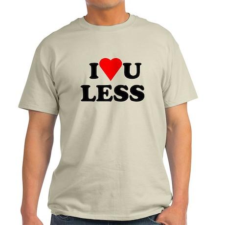Love You Less Light T-Shirt