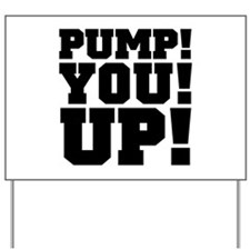 Pump! You! Up! Weightlifting SNL Yard Sign
