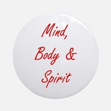 MIND, BODY & SPIRIT....... Ornament (Round)