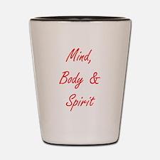 MIND, BODY & SPIRIT....... Shot Glass