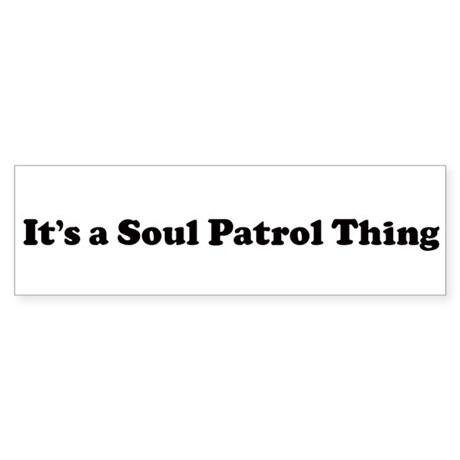 Soul Patrol Thing Bumper Sticker