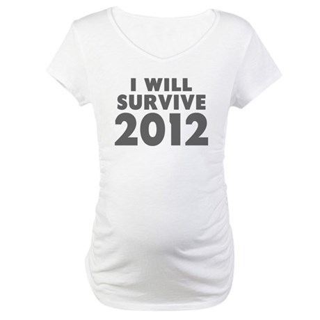 I Will Survive 2012 Maternity T-Shirt