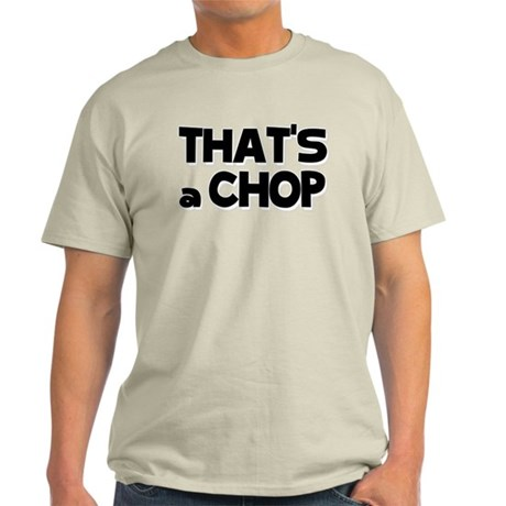 Workaholics That's A Chop Light T-Shirt