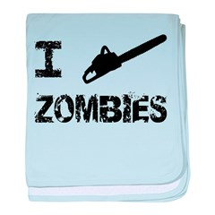 I Chainsaw Zombies baby blanket