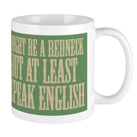 I Might Be A Redneck, But At Mug