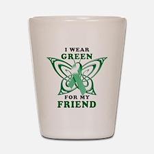 I Wear Green for my Friend Shot Glass