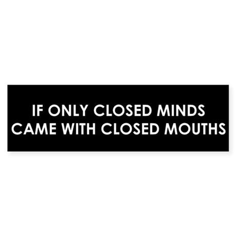 If Only Closed Minds Came With Closed Mouths Stick