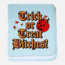 Trick or Treat Bitches! baby blanket
