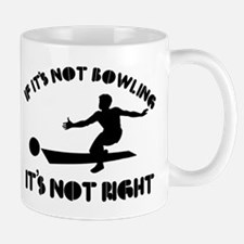 If it's not bowling it's not right Small Small Mug
