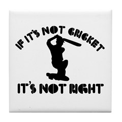 If it's not cricket it's not right Tile Coaster