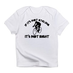 If it's not cycling it's not right Infant T-Shirt