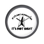If it's not gymnastics it's not right Wall Clock