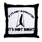 If it's not gymnastics it's not right Throw Pillow