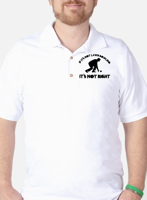 If it's not lawn bowling it's not right T-Shirt