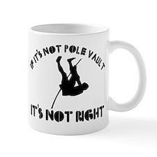 If it's not pole vault it's not right Mug