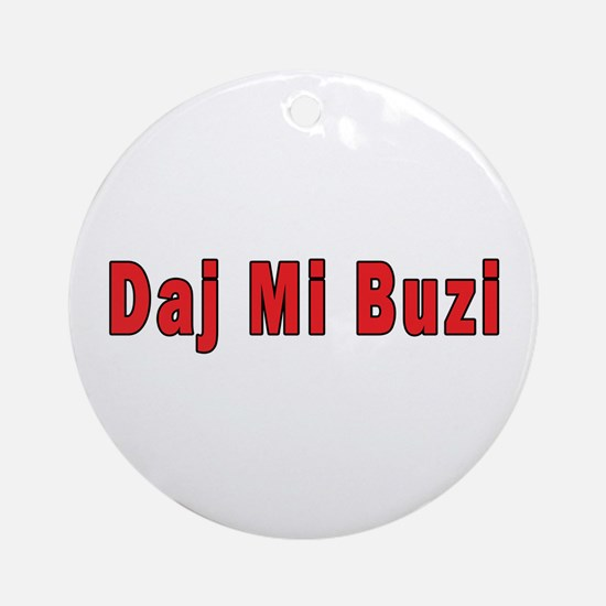Daj Mi Buzi - Give me a Kiss Ornament (Round)