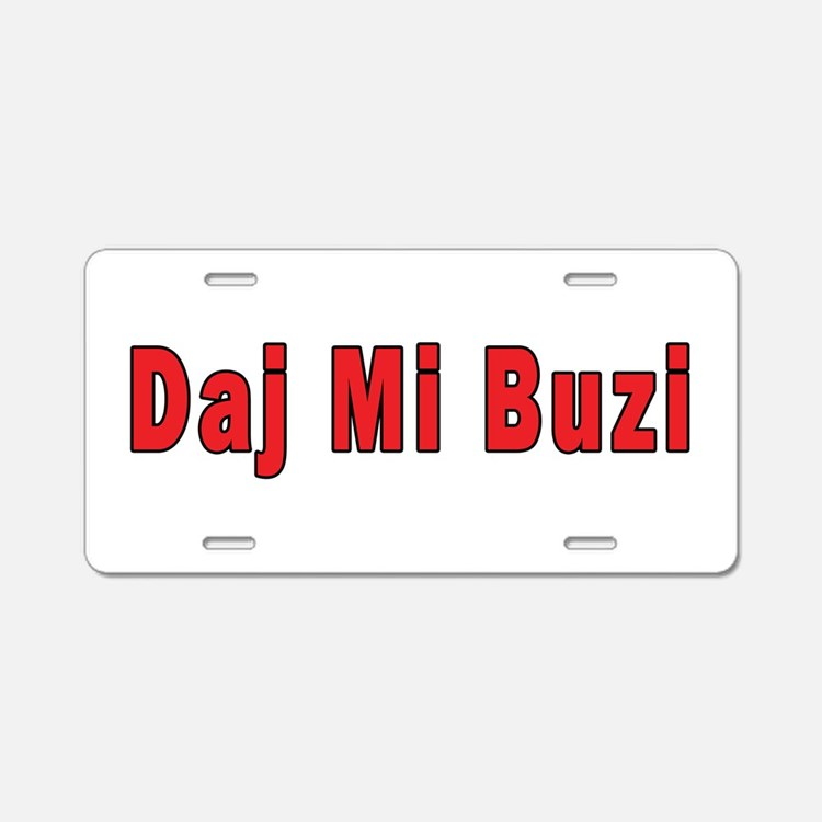 Daj Mi Buzi - Give me a Kiss Aluminum License Plat