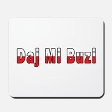 Daj Mi Buzi - Give me a Kiss Mousepad