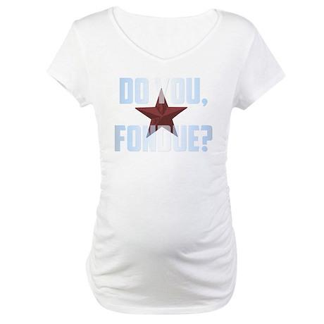 Do you? Maternity T-Shirt