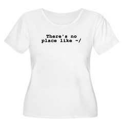 There's no place like ~/ T-Shirt